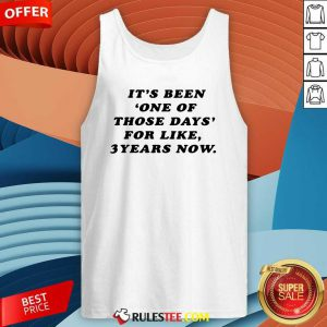 Its Been One Of Those Days For Like 3 Years Now Tank Top - Design By Rulestee.com
