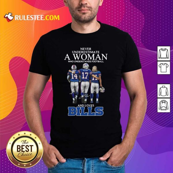 Never Underestimate A Woman Who Understands Football And Loves Bills Shirt - Design By Rulestee.com