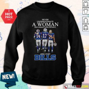 Never Underestimate A Woman Who Understands Football And Loves Bills Sweatshirt - Design By Rulestee.com