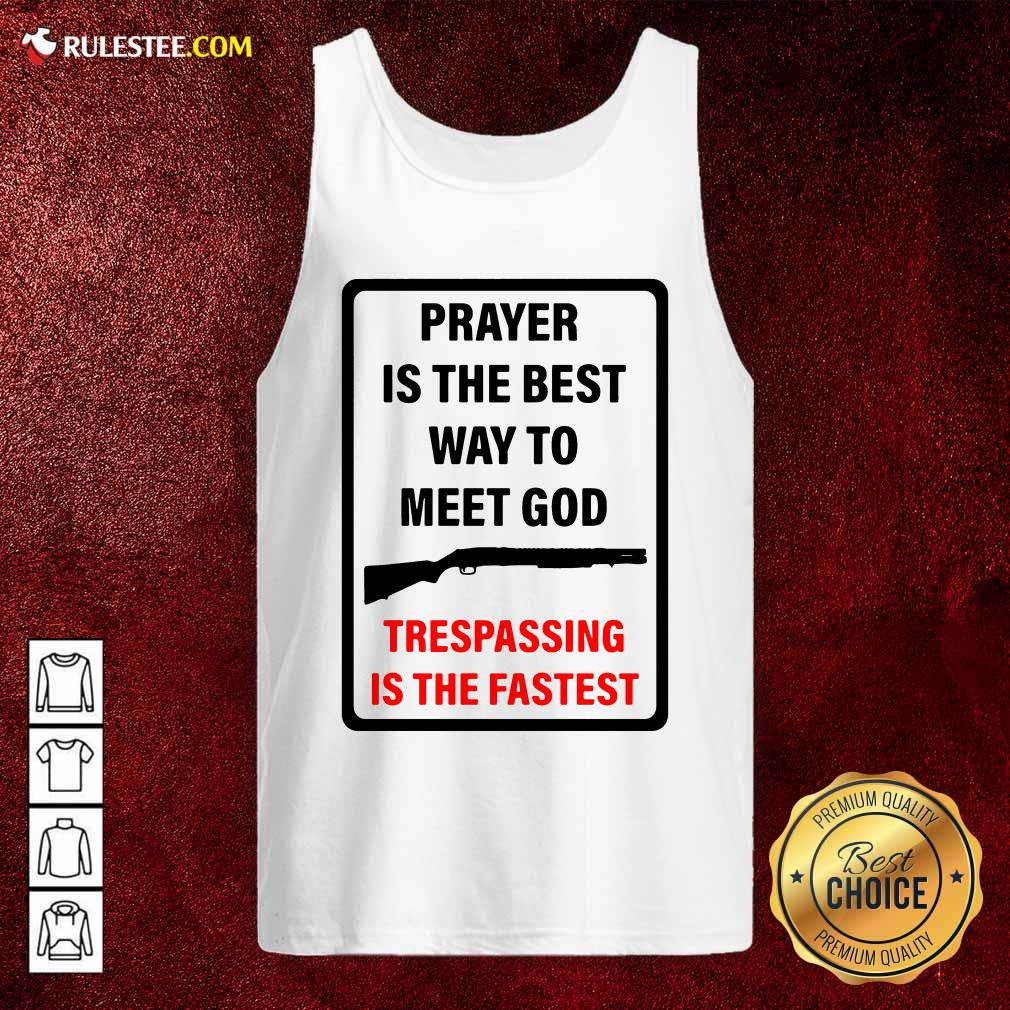 Prayer Is The Best Way To Meet God Trespassing Is The Fastest Tank Top - Design By Rulestee.com