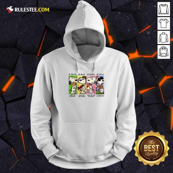 The Snoopy Be Strong Be Brave Be Humble And Be Badass 2021 Hoodie - Design By Rulestee.com