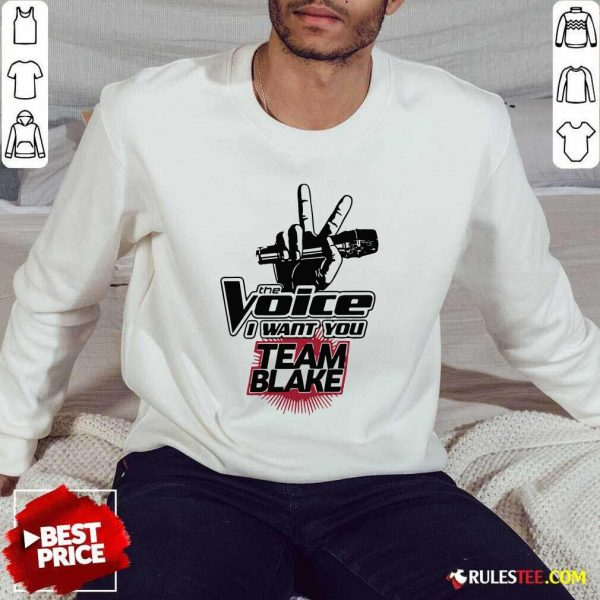 The Voice I Want You Team Blake 2021 Sweatshirt - Design By Rulestee.com