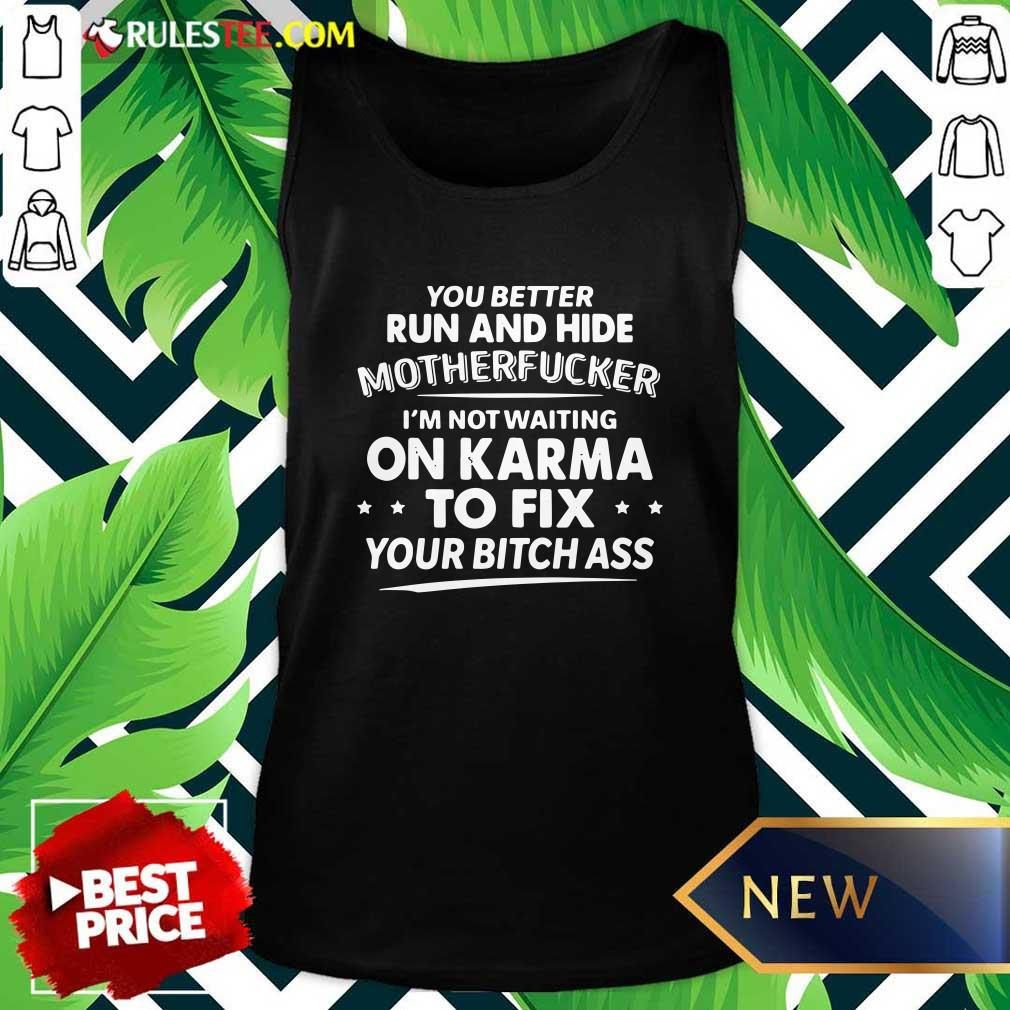 You Better Run And Hide Motherfucker Im Not Waiting On Karma Tank Top - Design By Rulestee.com