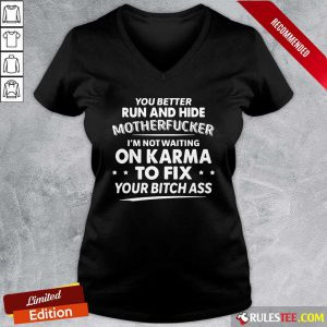 You Better Run And Hide Motherfucker Im Not Waiting On Karma V-neck - Design By Rulestee.com