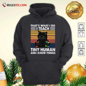 Black Cat Thats What I Do I Teach Tiny Human And I Know Things Vintage Hoodie - Design By Rulestee.com