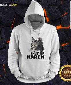 Cat Shut Up Karen Hoodie - Design By Rulestee.com