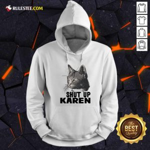 Cat Shut Up Karen Hoodie - Design By Rulestee.com