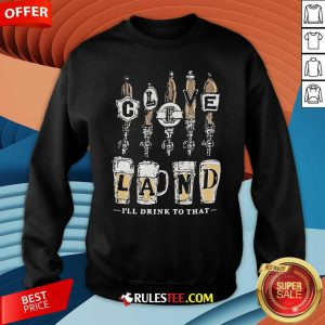Cleveland I Will Drink To That Beer 2021 Sweatshirt - Design By Rulestee.com