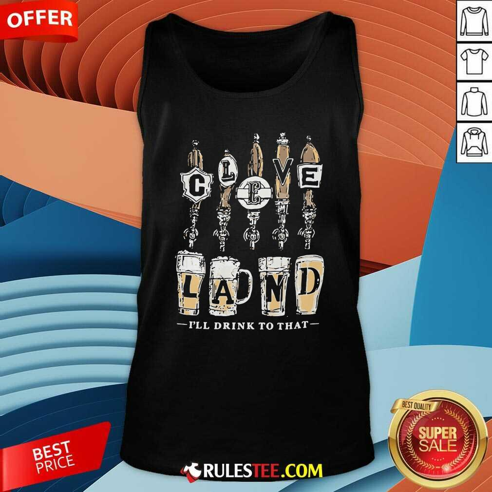 Cleveland I Will Drink To That Beer 2021 Tank Top - Design By Rulestee.com