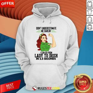 Dont Underestimate Me Darlin I Can Go From Lady To Irish In 25 Seconds Hoodie - Design By Rulestee.com