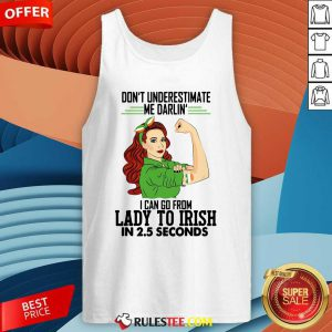 Dont Underestimate Me Darlin I Can Go From Lady To Irish In 25 Seconds Tank Top - Design By Rulestee.com