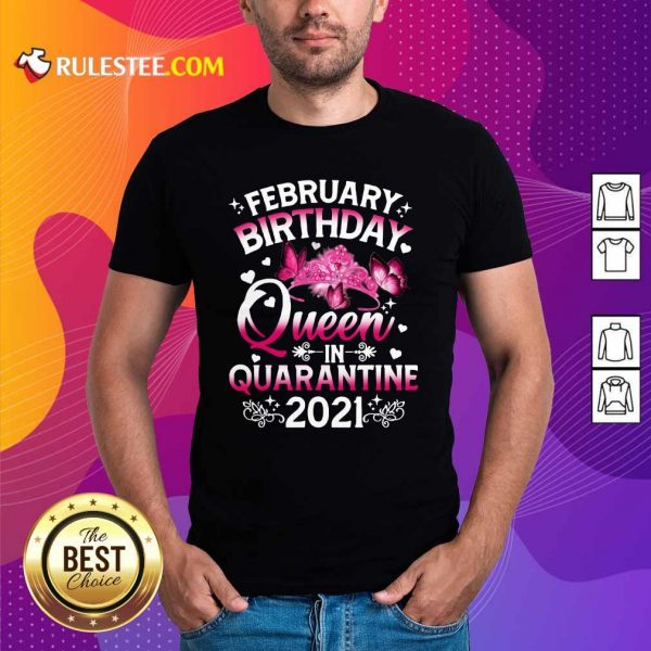 February Birthday Queen In Quarantine 2021 Shirt - Design By Rulestee.com