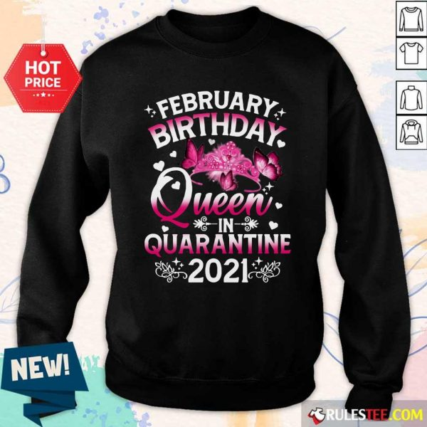 February Birthday Queen In Quarantine 2021 Sweatshirt - Design By Rulestee.com