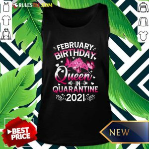 February Birthday Queen In Quarantine 2021 Tank Top - Design By Rulestee.com