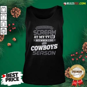 I Dont Always Scream At My Tv But When I Do It's Dallas Cowboys Season Tank Top - Design By Rulestee.com