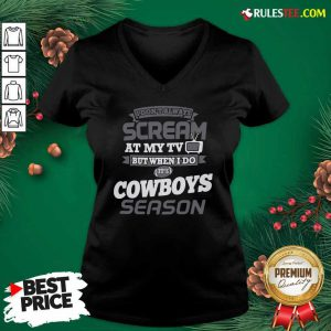 I Dont Always Scream At My Tv But When I Do It's Dallas Cowboys Season V-neck - Design By Rulestee.com