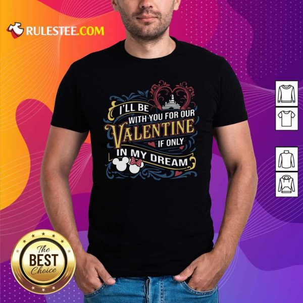 I Will Be With You For Our Valentine If Only In My Dream Disney Shirt - Design By Rulestee.com