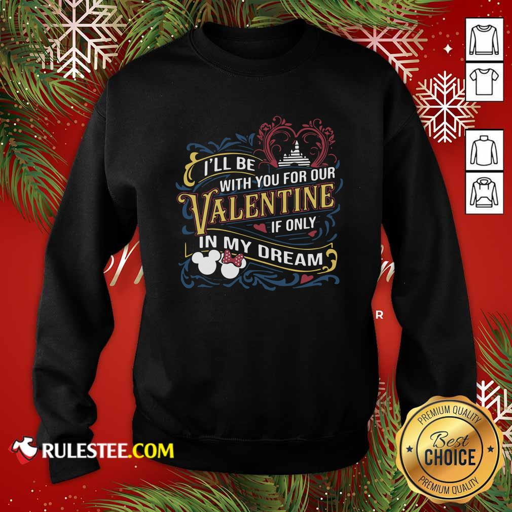 I Will Be With You For Our Valentine If Only In My Dream Disney Sweatshirt - Design By Rulestee.com