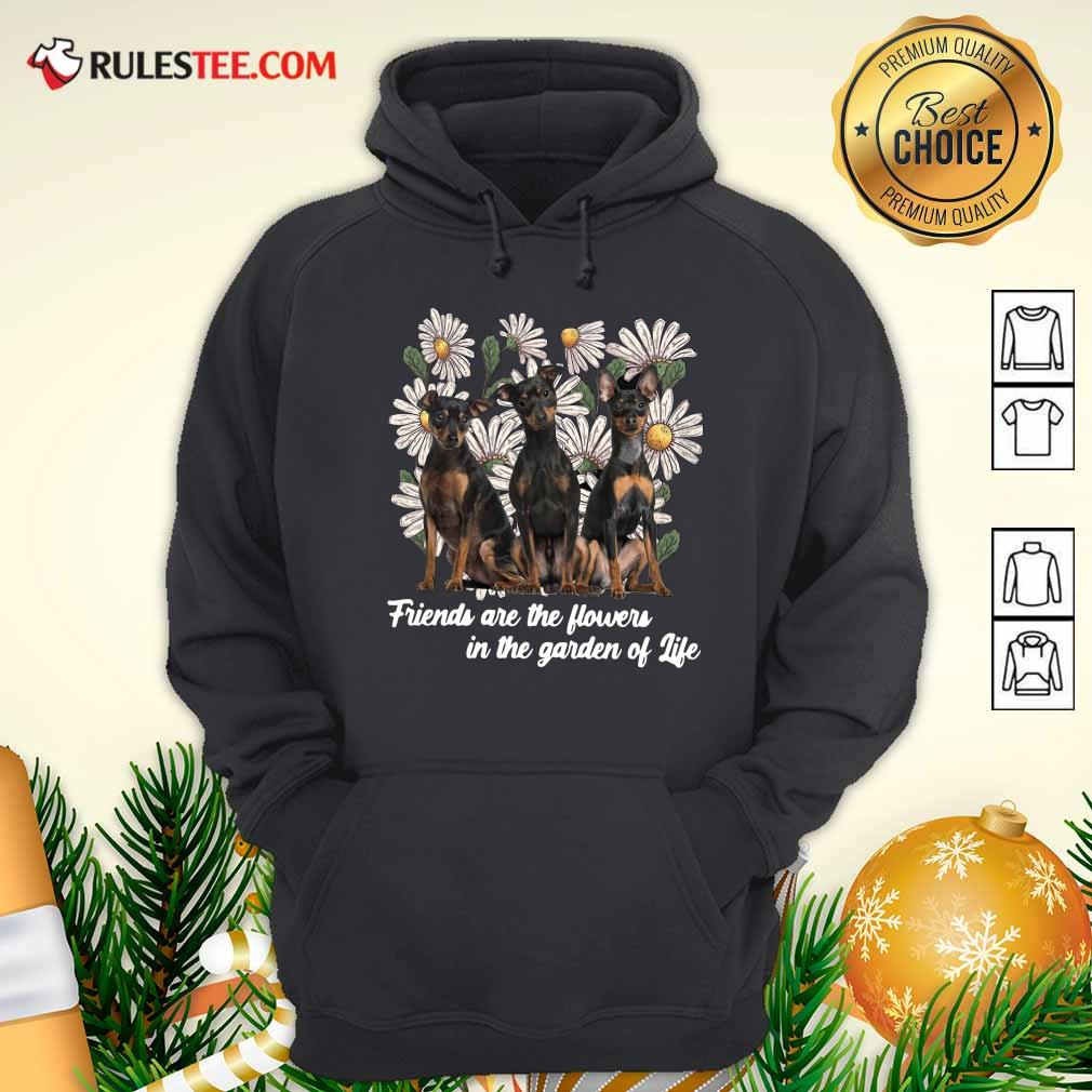 Miniature Pinscher Dogs Friends Are The Flowers In The Garden Of Life Hoodie - Design By Rulestee.com