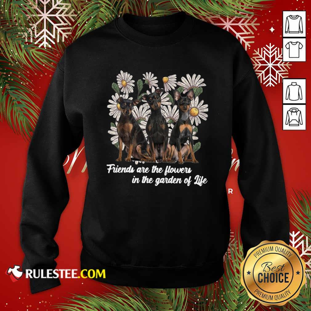 Miniature Pinscher Dogs Friends Are The Flowers In The Garden Of Life Sweatshirt - Design By Rulestee.com