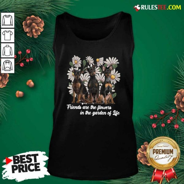 Miniature Pinscher Dogs Friends Are The Flowers In The Garden Of Life Tank Top - Design By Rulestee.com