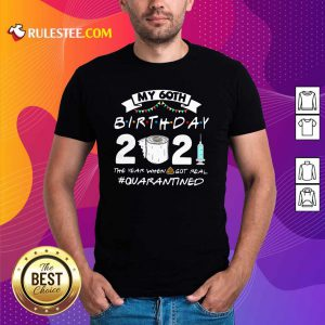 My 60th Birthday 2021 The Year When Got Real Quarantined Shirt - Design By Rulestee.com