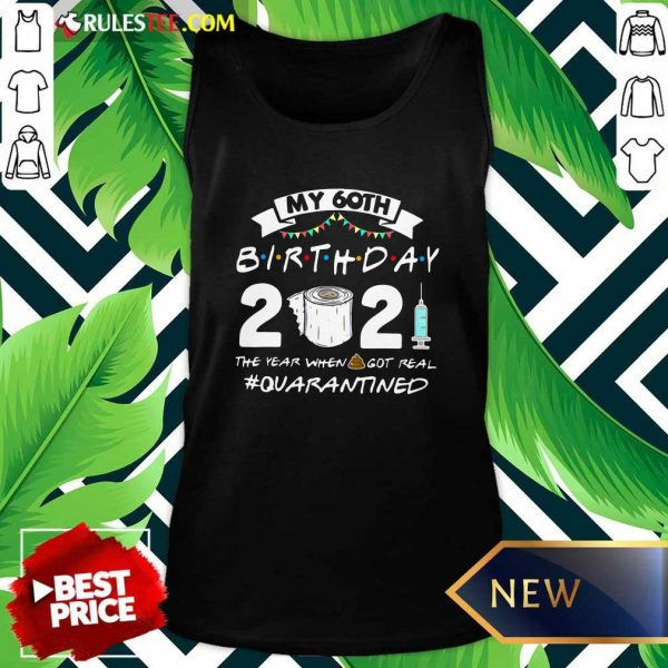 My 60th Birthday 2021 The Year When Got Real Quarantined Tank Top - Design By Rulestee.com