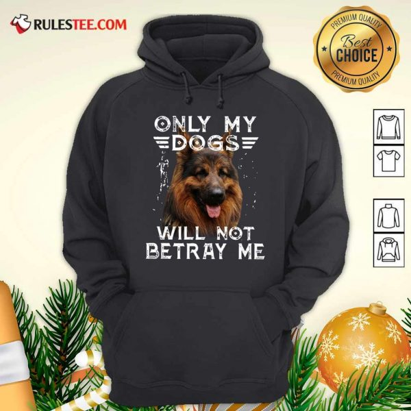 Only My Dogs Will Not Betray Me Hoodie - Design By Rulestee.com