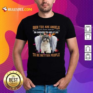 Shih Tzu Are Angels Sent From Heaven In Order To Help Us To Be Better People Shirt - Design By Rulestee.com