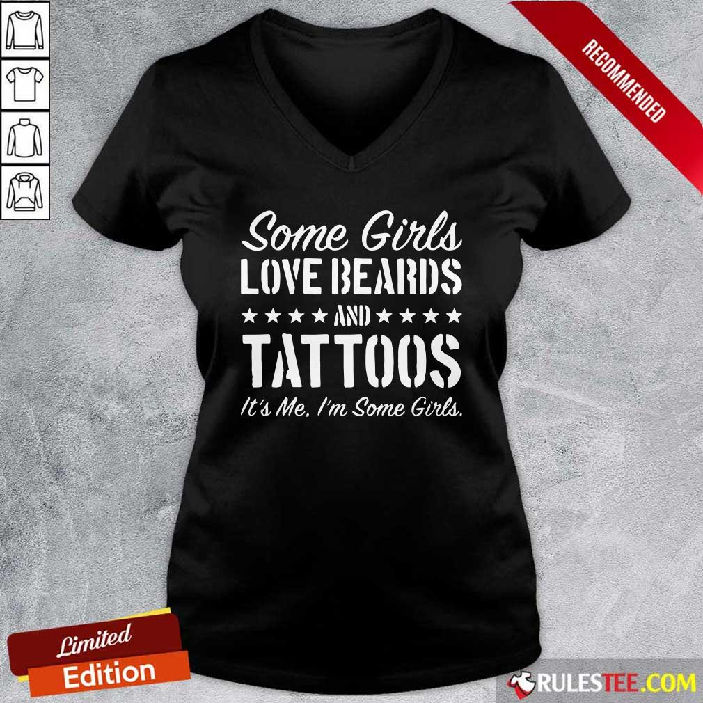 Some Girls Love Beards Tattoos Its Me Im Some Girls V-neck - Design By Rulestee.com