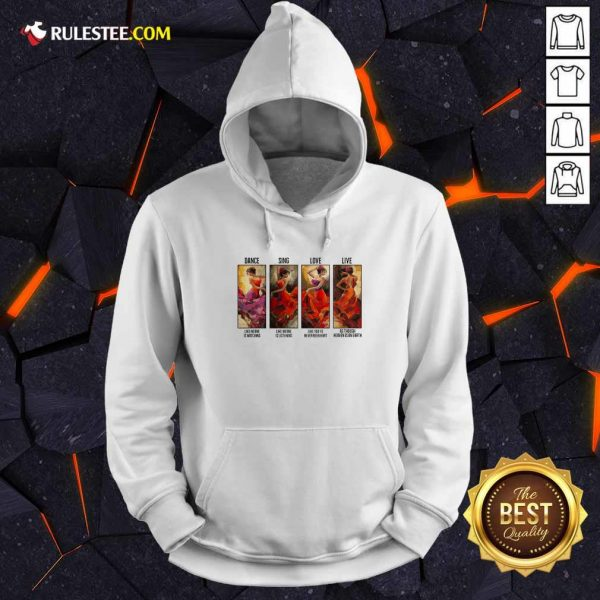 The Girl Dance Sing Love Live As Though Heaven Is On Earth Hoodie - Design By Rulestee.com