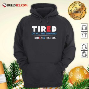 Tired Of All The Winning Biden Kamala Harris Inauguration Hoodie - Design By Rulestee.com