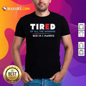 Tired Of All The Winning Biden Kamala Harris Inauguration Shirt - Design By Rulestee.com