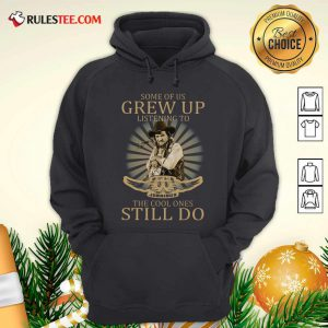 Some Of Us Grew Up Listening To Waylon Jennings The Cool Ones Still Do Hoodie - Design By Rulestee.com