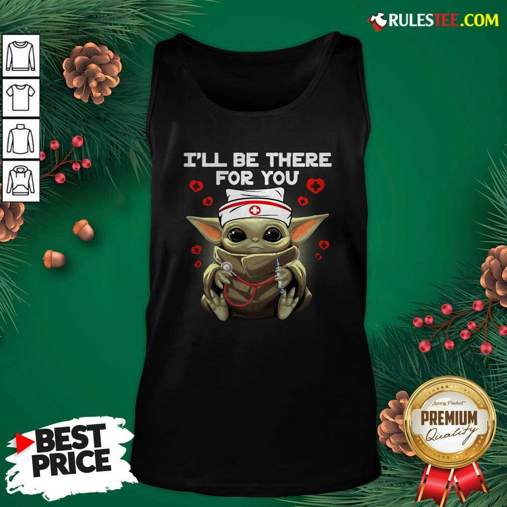 Baby Yoda Nurse I Will Be There For You Tank Top- Design By Rulestee.com