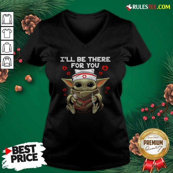 Baby Yoda Nurse I Will Be There For You V-neck - Design By Rulestee.com