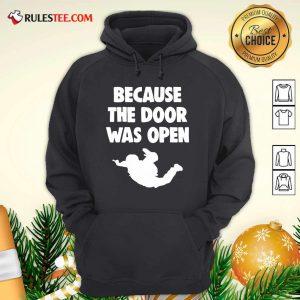 Because The Door Was Open Skydrive Hoodie - Design By Rulestee.com
