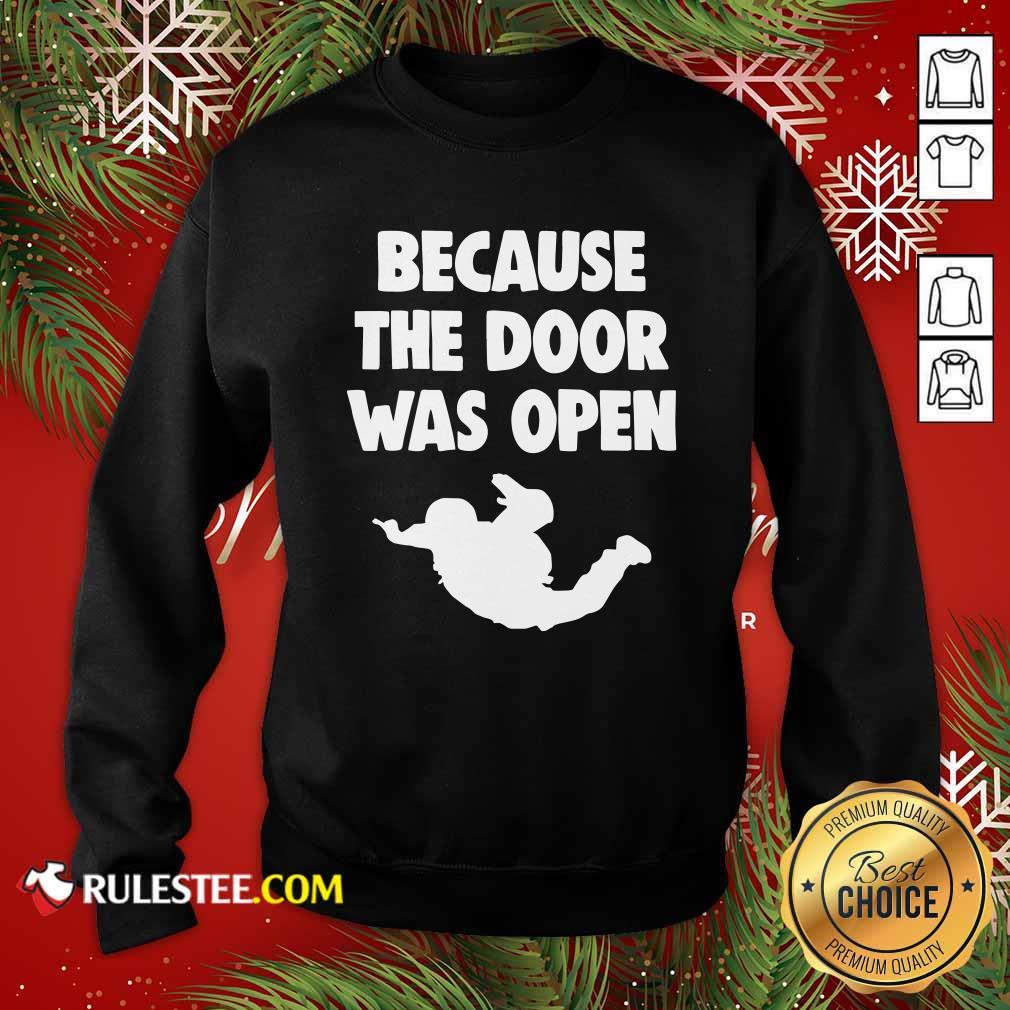 Because The Door Was Open Skydrive Sweatshirt - Design By Rulestee.com
