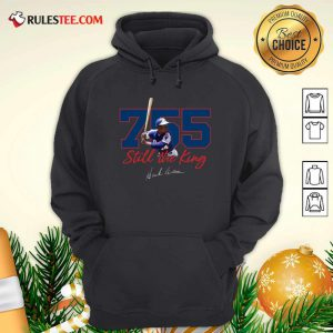 Corked Bat 755 Still The King Signature 2021 Hoodie - Design By Rulestee.com