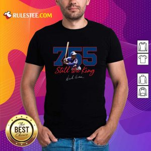Corked Bat 755 Still The King Signature 2021 Shirt - Design By Rulestee.com