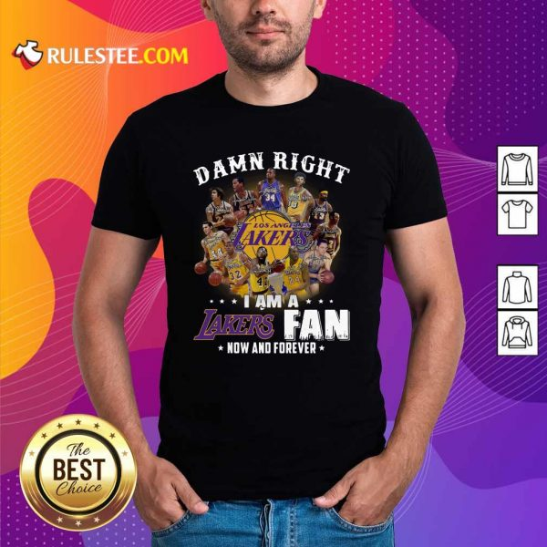 Damn Right I Am A Los Angeles Lakers Fan Now And Forever Signatures Shirt - Design By Rulestee.com