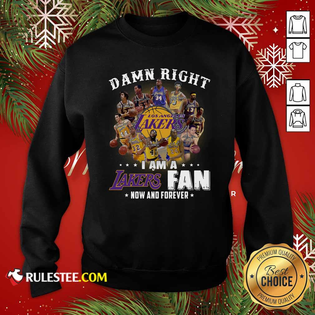 Damn Right I Am A Los Angeles Lakers Fan Now And Forever Signatures Sweatshirt - Design By Rulestee.com