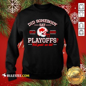 Did Somebody Say Buffalo Bills 2020 Playoffs Hell Yeah We Did Sweatshirt - Design By Rulestee.com