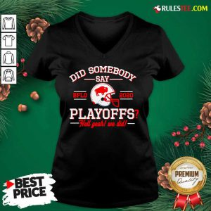 Did Somebody Say Buffalo Bills 2020 Playoffs Hell Yeah We Did V-neck - Design By Rulestee.com