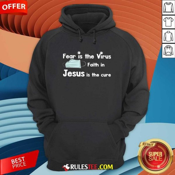 Face Mask Fear Is The Virus Faith In Jesus Is The Cure Hoodie - Design By Rulestee.com