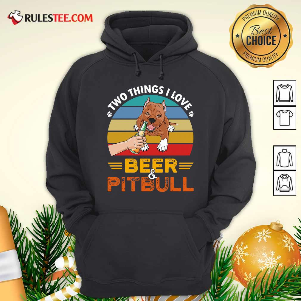 Pitbull Two Things I Love Beer 2021 Vintage Hoodie - Design By Rulestee.com