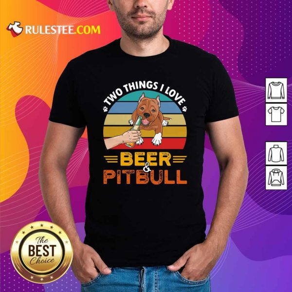 Pitbull Two Things I Love Beer 2021 Vintage Shirt - Design By Rulestee.com