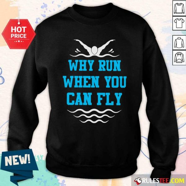 Why Run When You Can Fly Sweatshirt - Design By Rulestee.com