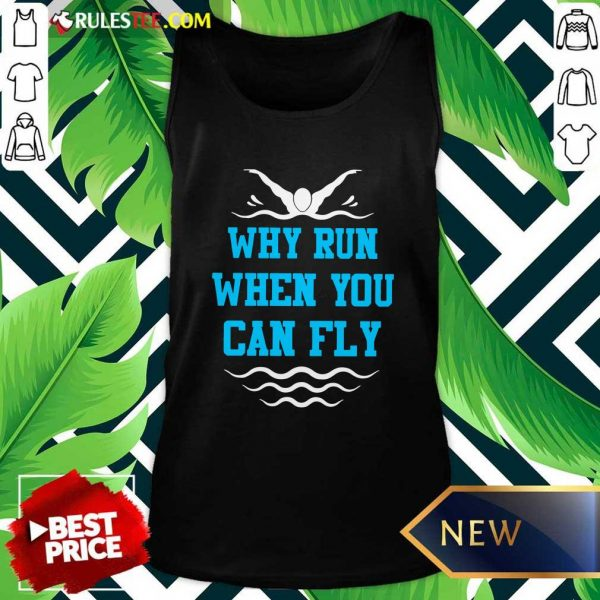 Why Run When You Can Fly Tank Top - Design By Rulestee.com