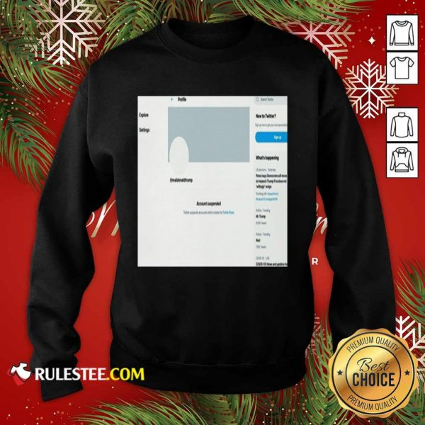 Donald Trumps Twitter Account Permanently Suspended Sweatshirt - Design By Rulestee.com